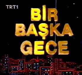 EĞLENCE DEYİNCE BİR BAŞKA GECE   1980'lerin sonunda 90'ların başında TRT'nin en çok izlenen eğlence programlarından biriydi Bir Başka Gece.