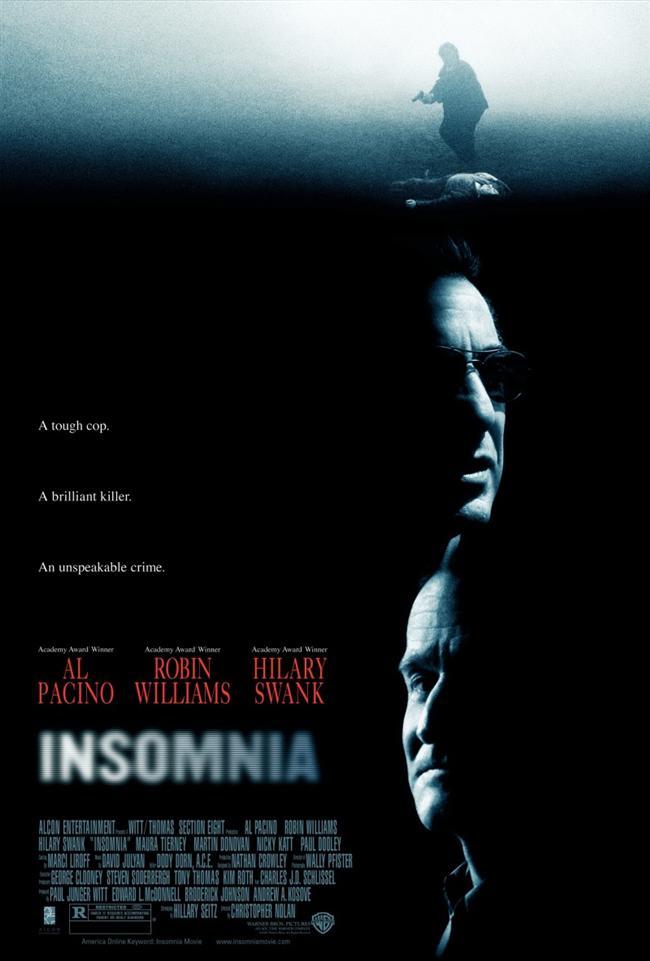 Insomnia (Uykusuz-2002)  Los Angeles polisinden dedektifler Will Dormer ve Hap Eckhart, küçük bir Alaska kasabasına 17 yaşında bir kızın öldürülmesini araştırmaya giderler. Araştırmaları sonucunda Walter Finch adında bir yazardan şüphelenir ve peşine düşerler. Sisler içinde yaşanan bir çatışmada Hap öldürülür, Finch kaçar.Başarısızlığa uğramanın ve ortağının ölümünün öfkesiyle Dormer, Finch'in peşine düşer. Bu kez yanında yerel bir polis memuru olan Ellie Burr vardır. ikili, Finch'in zekice ördüğü entrikalar ağı içerisinde intikam ve adalet için çabalar.