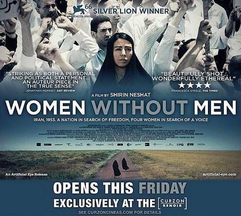 Women Without Men  Yönetmenler: Shirin Neshat, Shoja Azari  IMDb: 6.3  İran'da 1953'te şahı yeniden iktidara getiren CIA destekli darbe sürmektedir. İran'ın her köşesinde bir kaos ortamı hakimdir. Bu kaos içerisinde farklı hayatları olan dört kadının yaşamlarında ki zorlukları ve mücadeleyi gözler önüne seren bir film.