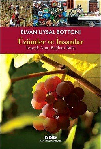 """""""Üzümler ve İnsanlar"""", Elvan Uysal Bottoni  Yayıncı: YKY  Tür: Gusto-Araştırma  """"Mamma Mia-İtalyan Mutfağı Hakkında Çok Şey"""" kitabıyla büyük ilgi gören Elvan Uysal Bottoni son kitabında ise, İtalya'yı baştan uca dolaşarak farklı yöntemlerle yapılan şarapları ve bağcılığı inceliyor."""