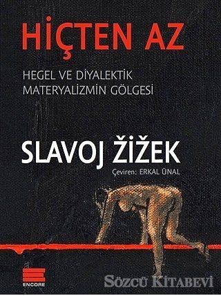 """""""Hiçten Az"""", Slavoj Zizek  Yayıncı: Encore  Tür: Felsefe  Felsefenin """"pop starı"""" Zizek """"belki de hayatımın esas eseri bu"""" dediği kitabında, Fichte ve Marx'tan Spinoza ve Badiou'ya, kuantum fiziği ve cinsellikten, dine kadar yine bir çok şahsiyeti ve meseleyi irdeliyor."""