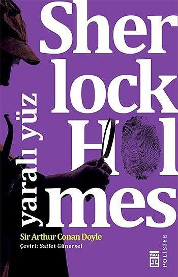 """""""Sherlock Holmes - Yaralı Yüz"""", Sir Arthur Conan Doyle  Yayıncı: Timaş Yay.  Tür: Roman/Polisiye  Huysuz, karizmatik, kılı kırk yaran, yakın dövüş ustası, kimya ve simya âlimi, Baker Sokağı'ndaki 221 B numaralı evin dünyaca ünlü sahibi Sherlock Holmes; komik ve komik olduğu kadar heyecanlı ve bir o kadar da aksiyon dolu maceralarıyla yeniden okurlarıyla buluşuyor…"""