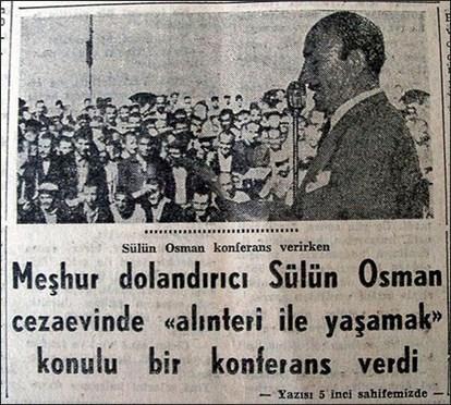 """Dolandırıcılığı ile ünlenen """"Sülün Osman"""" cezaevinde """"Alınteri ile yaşamak"""" konulu bir konferans vereli 55 yıl oldu."""