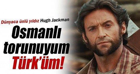 Evet, o da Türk  Ünlü oyuncu Hugh Jackman da kökenini açıklamıştı.