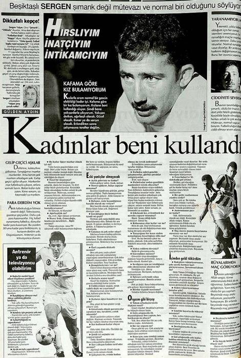 Hırs, inat ve intikam gibi erdemleri bünyesinde toplayan Sergen kafasına göre kız bulamadı...  22 Eylül 1996