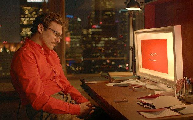 Aşk (2013)  Theodore Twombly hayatını, yakın gelecekte nadir bulunan bir şeye dönüşmüş olan el yazımı mektupları yazarak kazanmaktadır. Ve bu yıllarda insanların işlerini artık bilgisayar programları yerine getirmektedir. Theodore, karısından boşandıktan sonra bir apartman dairesinde tek başına yaşamaya başlar ve bir gün karşılaştığı bir teknoloji reklamıyla birlikte hayatı değişir. Kusursuz bir yapay zeka programı sunan yeni bir işletim sistemi, onu son derece çekici bir kadın olan Samantha ile tanıştırır.