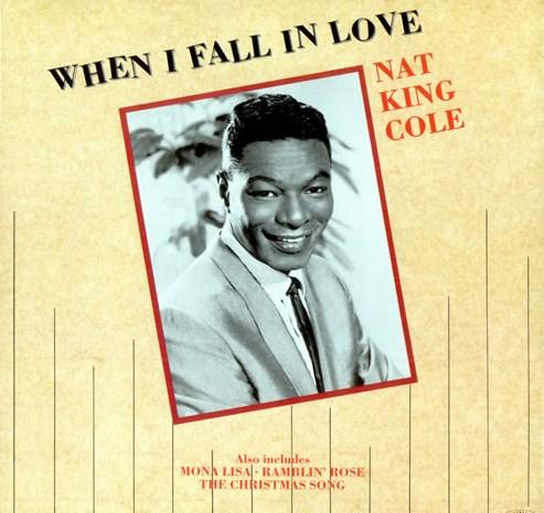 Nat King Cole– When I Fall in Love