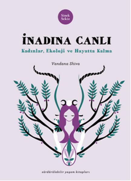 İnadına Canlı, Vandana Shiva  Kadınları baskı altına alıp kontrol etmeye çalışan erkek egemen sistem; aynısını ormanlara, nehirlere yaptığında neler oluyor? Kadınlar ya da çevre aktivistleri olarak bu ilişkiyi kurduğumuzda daha nasıl faydalı olabiliriz? Kadın olmaya, kadınlığa ve toplumsal cinsiyet algısına farklı bir yerden bakmak için harika bir kitap.